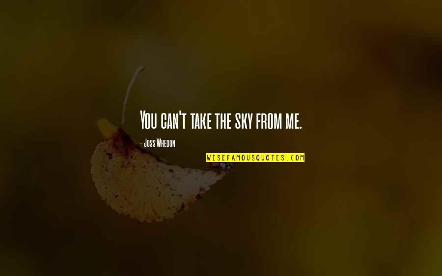 Music Lyrics Quotes By Joss Whedon: You can't take the sky from me.