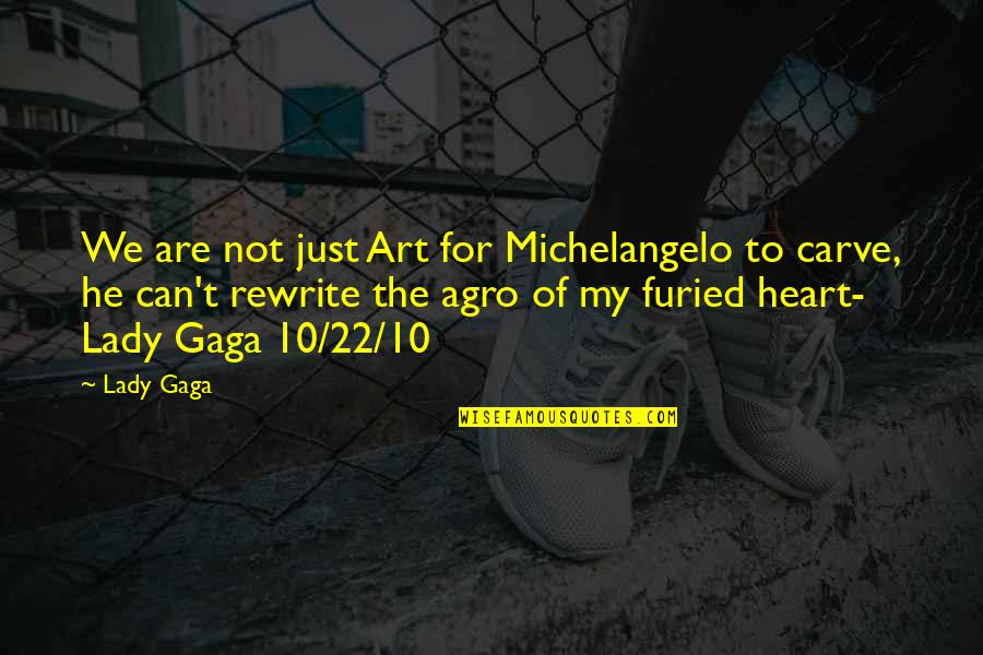 Music Lyrics Quotes By Lady Gaga: We are not just Art for Michelangelo to