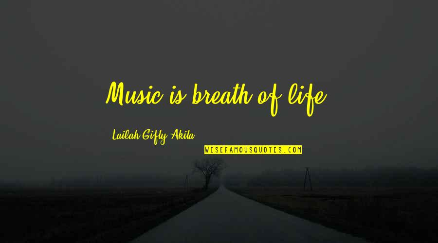 Music Lyrics Quotes By Lailah Gifty Akita: Music is breath of life.