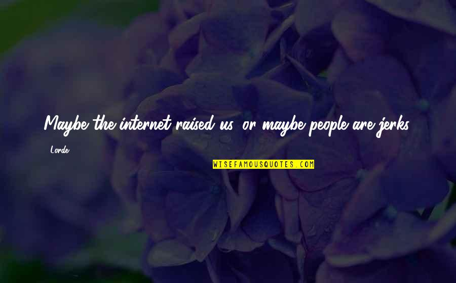 Music Lyrics Quotes By Lorde: Maybe the internet raised us, or maybe people