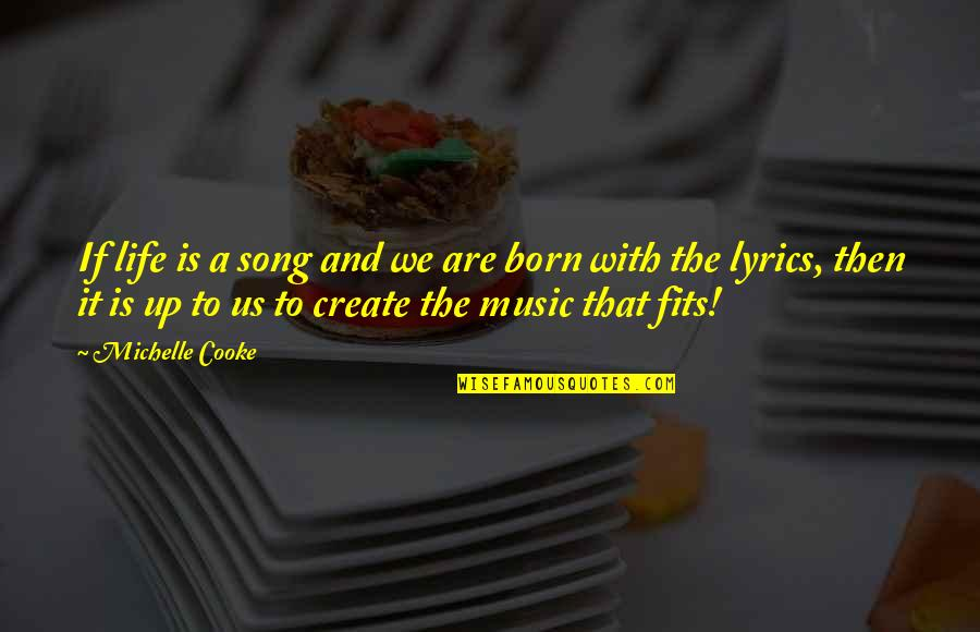 Music Lyrics Quotes By Michelle Cooke: If life is a song and we are