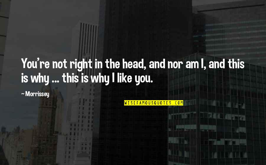 Music Lyrics Quotes By Morrissey: You're not right in the head, and nor