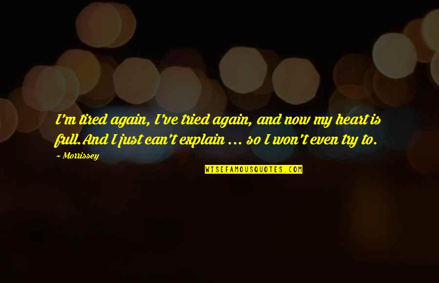 Music Lyrics Quotes By Morrissey: I'm tired again, I've tried again, and now