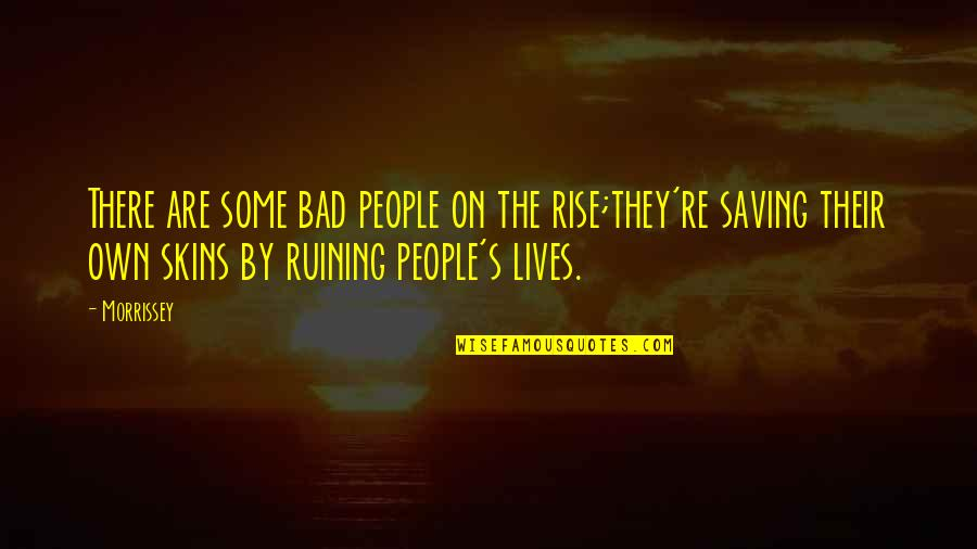 Music Lyrics Quotes By Morrissey: There are some bad people on the rise;they're