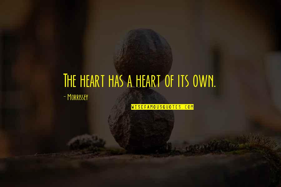 Music Lyrics Quotes By Morrissey: The heart has a heart of its own.