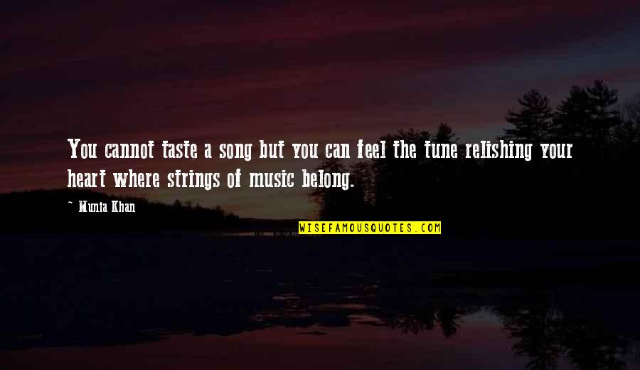 Music Lyrics Quotes By Munia Khan: You cannot taste a song but you can