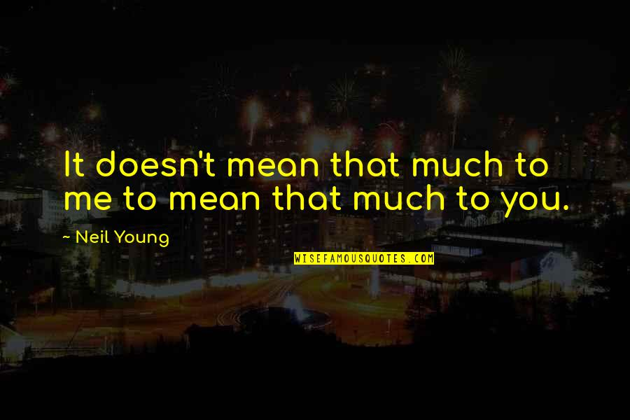 Music Lyrics Quotes By Neil Young: It doesn't mean that much to me to