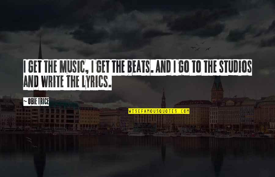 Music Lyrics Quotes By Obie Trice: I get the music, I get the beats.