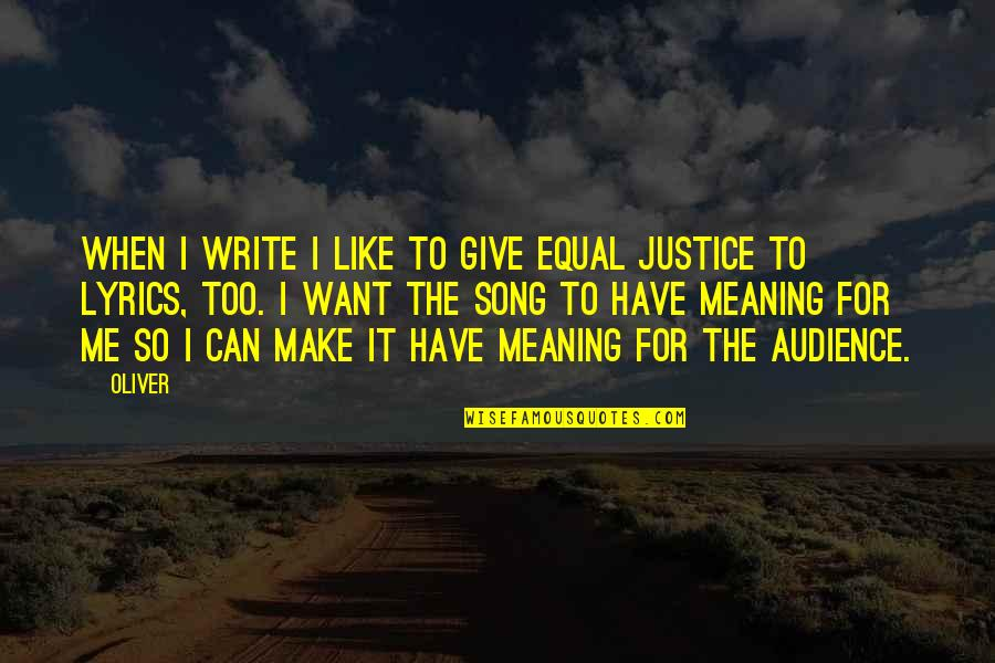 Music Lyrics Quotes By Oliver: When I write I like to give equal