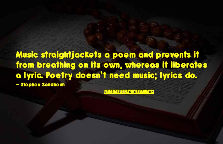 Music Lyrics Quotes By Stephen Sondheim: Music straightjackets a poem and prevents it from