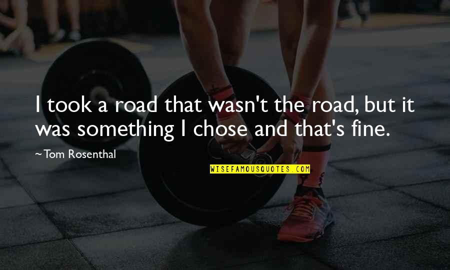 Music Lyrics Quotes By Tom Rosenthal: I took a road that wasn't the road,