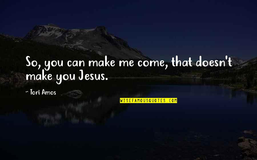 Music Lyrics Quotes By Tori Amos: So, you can make me come, that doesn't