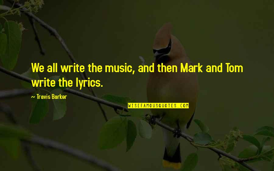 Music Lyrics Quotes By Travis Barker: We all write the music, and then Mark