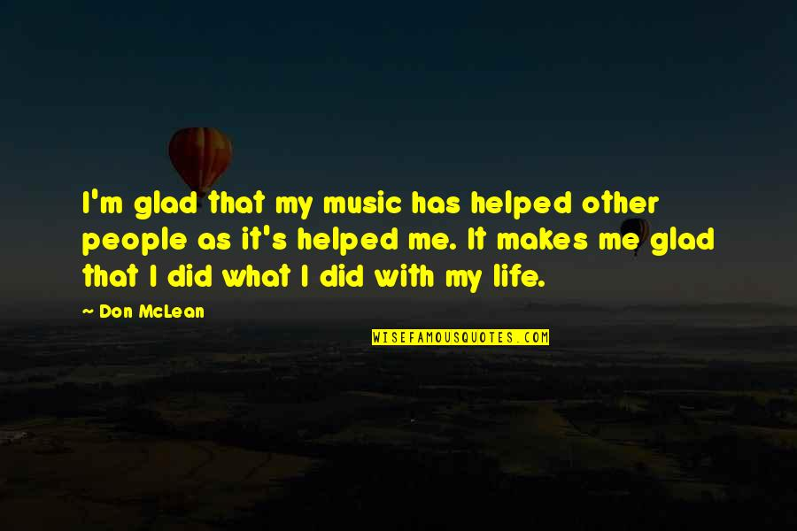 Music Makes My Life Quotes By Don McLean: I'm glad that my music has helped other