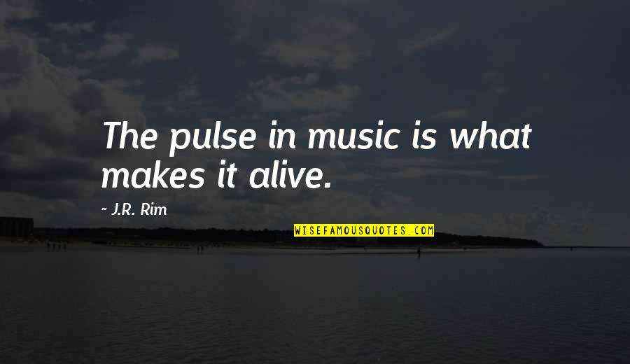 Music Makes My Life Quotes By J.R. Rim: The pulse in music is what makes it