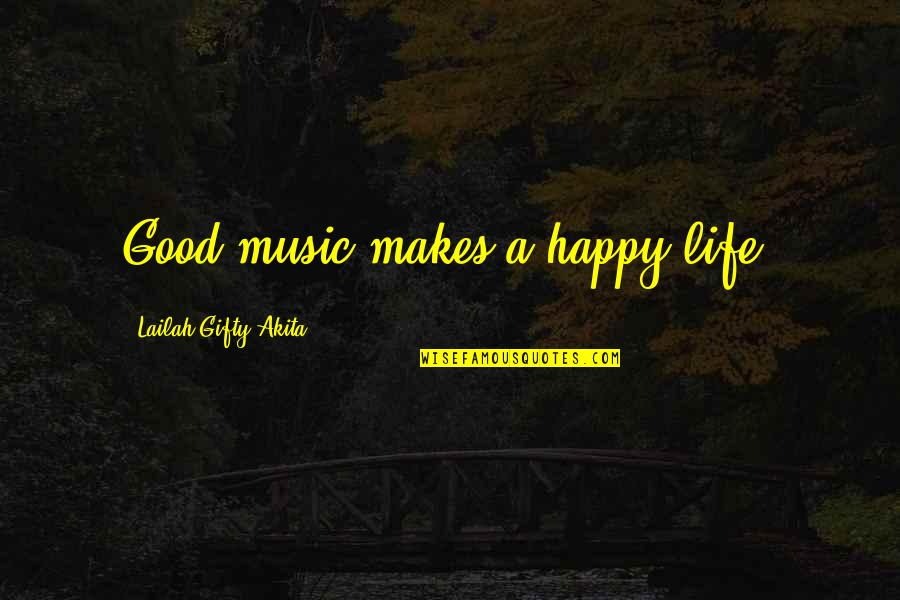 Music Makes My Life Quotes By Lailah Gifty Akita: Good music makes a happy life.