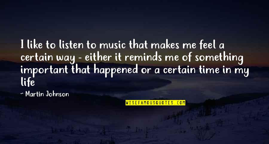 Music Makes My Life Quotes By Martin Johnson: I like to listen to music that makes
