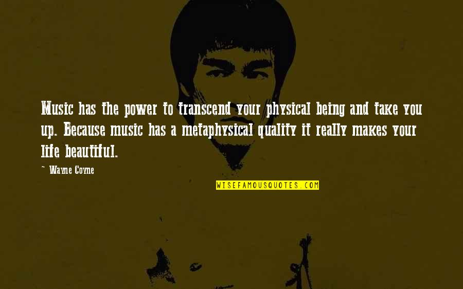 Music Makes My Life Quotes By Wayne Coyne: Music has the power to transcend your physical