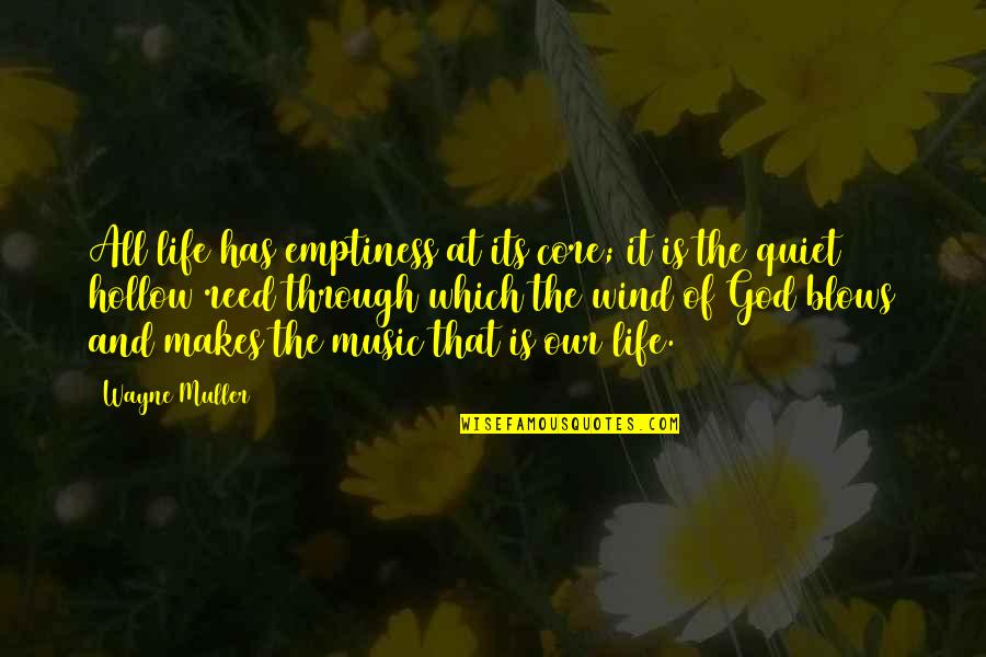 Music Makes My Life Quotes By Wayne Muller: All life has emptiness at its core; it