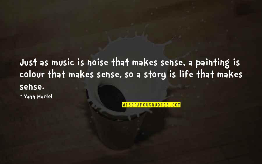 Music Makes My Life Quotes By Yann Martel: Just as music is noise that makes sense,