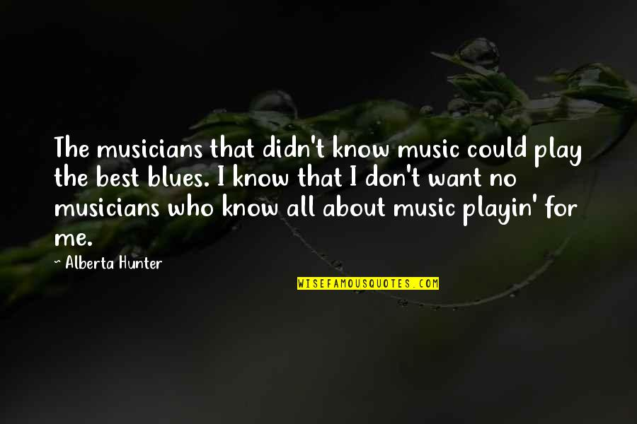Music Musicians Quotes By Alberta Hunter: The musicians that didn't know music could play