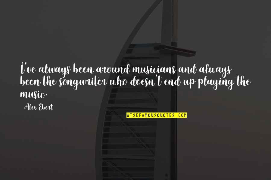 Music Musicians Quotes By Alex Ebert: I've always been around musicians and always been