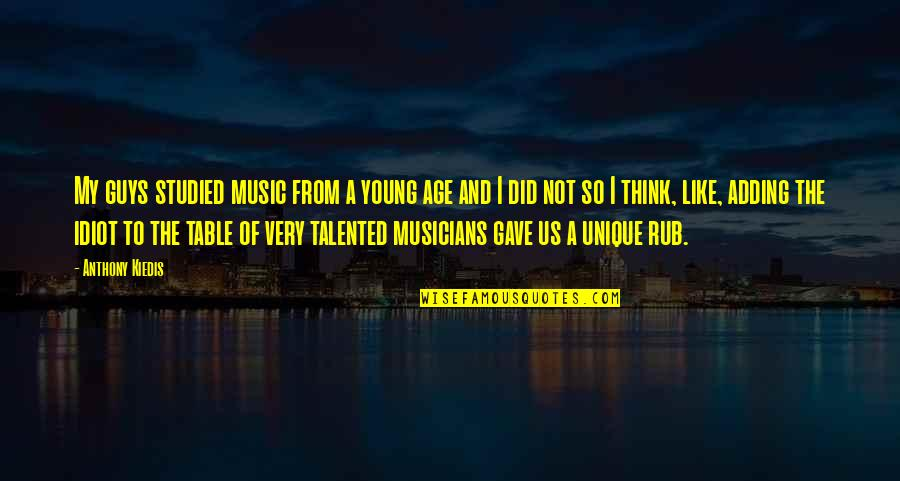 Music Musicians Quotes By Anthony Kiedis: My guys studied music from a young age