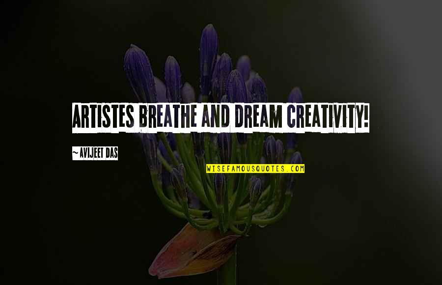 Music Musicians Quotes By Avijeet Das: Artistes breathe and dream creativity!