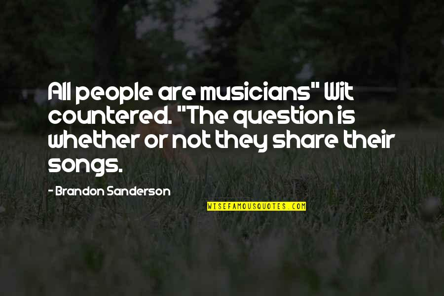 """Music Musicians Quotes By Brandon Sanderson: All people are musicians"""" Wit countered. """"The question"""