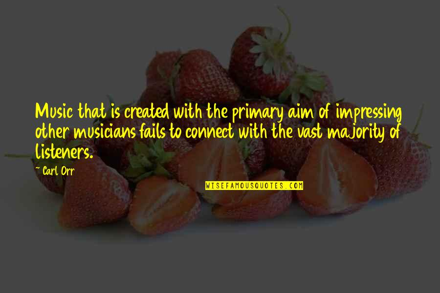 Music Musicians Quotes By Carl Orr: Music that is created with the primary aim