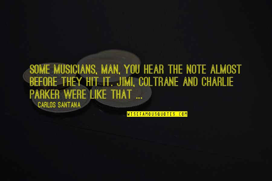 Music Musicians Quotes By Carlos Santana: Some musicians, man, you hear the note almost