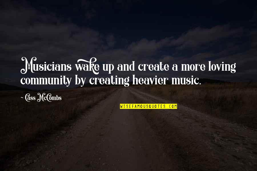 Music Musicians Quotes By Cass McCombs: Musicians wake up and create a more loving