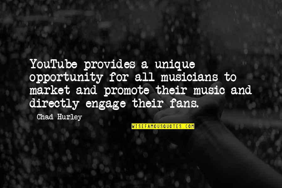 Music Musicians Quotes By Chad Hurley: YouTube provides a unique opportunity for all musicians