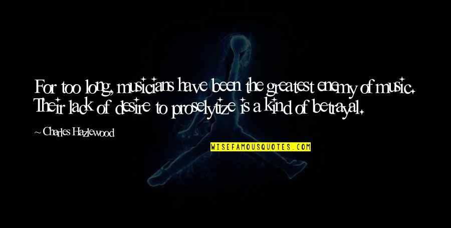 Music Musicians Quotes By Charles Hazlewood: For too long, musicians have been the greatest