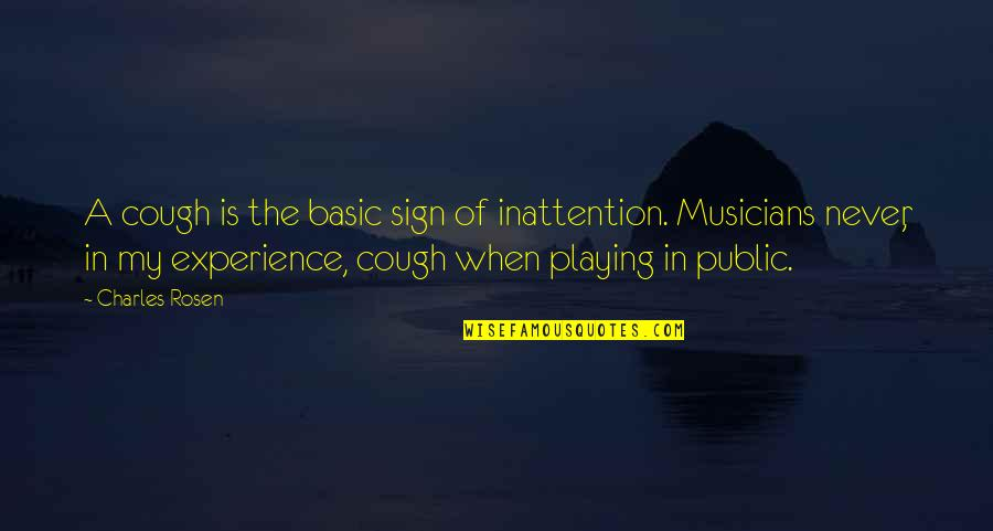 Music Musicians Quotes By Charles Rosen: A cough is the basic sign of inattention.