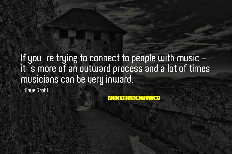 Music Musicians Quotes By Dave Grohl: If you're trying to connect to people with