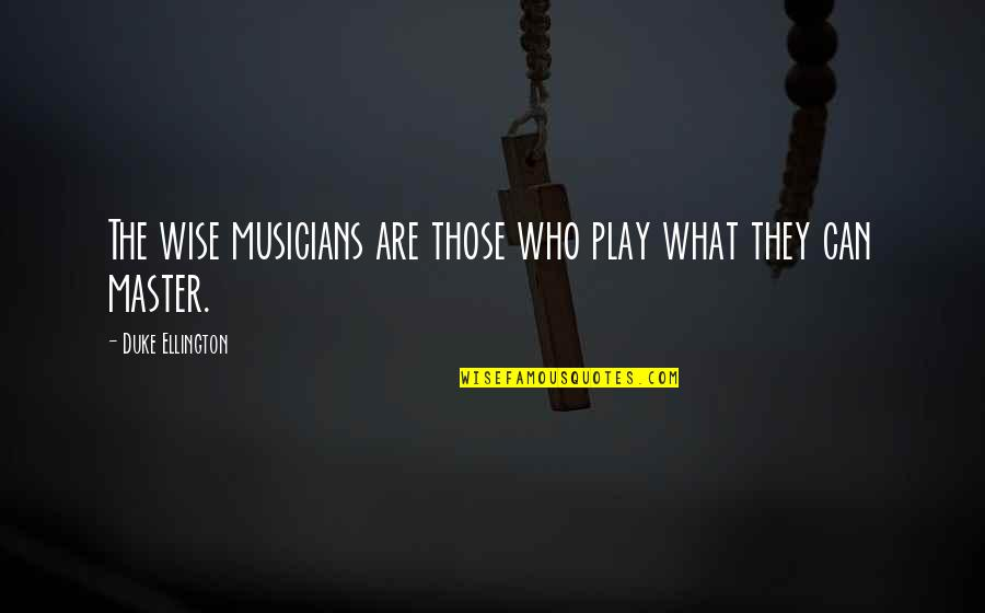 Music Musicians Quotes By Duke Ellington: The wise musicians are those who play what
