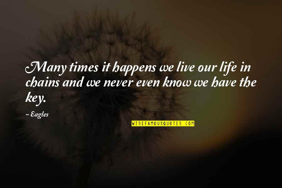 Music Musicians Quotes By Eagles: Many times it happens we live our life