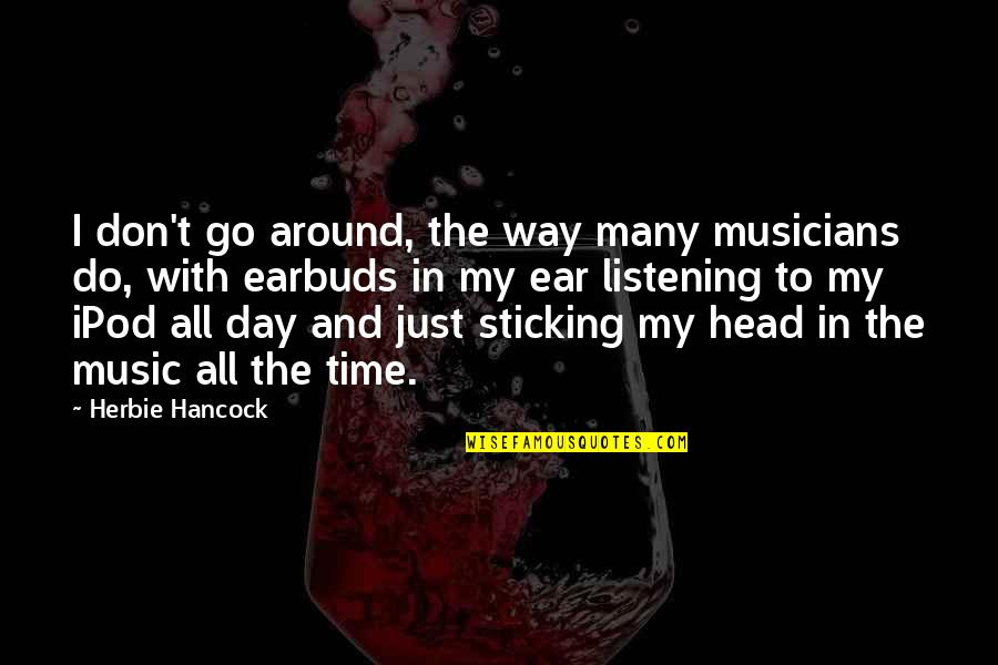 Music Musicians Quotes By Herbie Hancock: I don't go around, the way many musicians