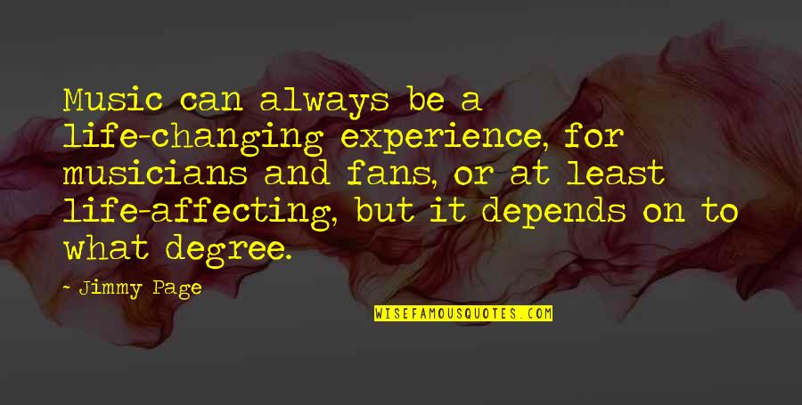 Music Musicians Quotes By Jimmy Page: Music can always be a life-changing experience, for
