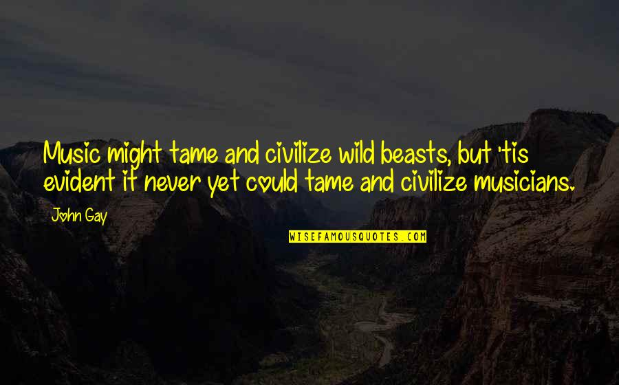 Music Musicians Quotes By John Gay: Music might tame and civilize wild beasts, but