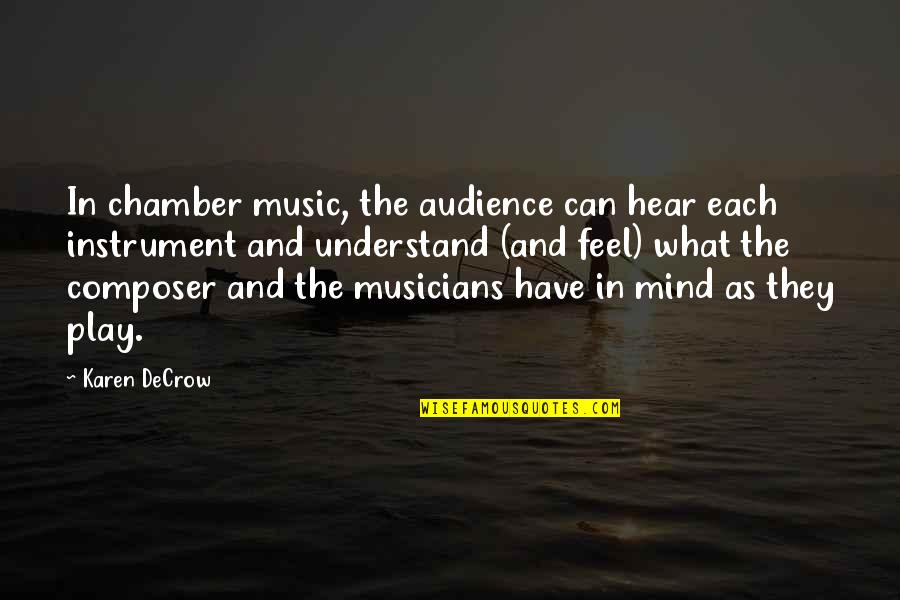 Music Musicians Quotes By Karen DeCrow: In chamber music, the audience can hear each