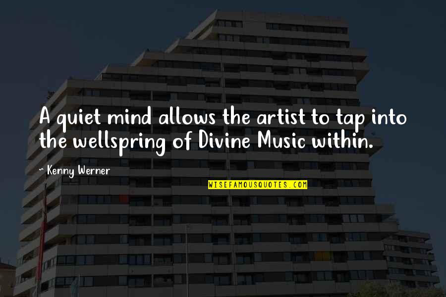 Music Musicians Quotes By Kenny Werner: A quiet mind allows the artist to tap