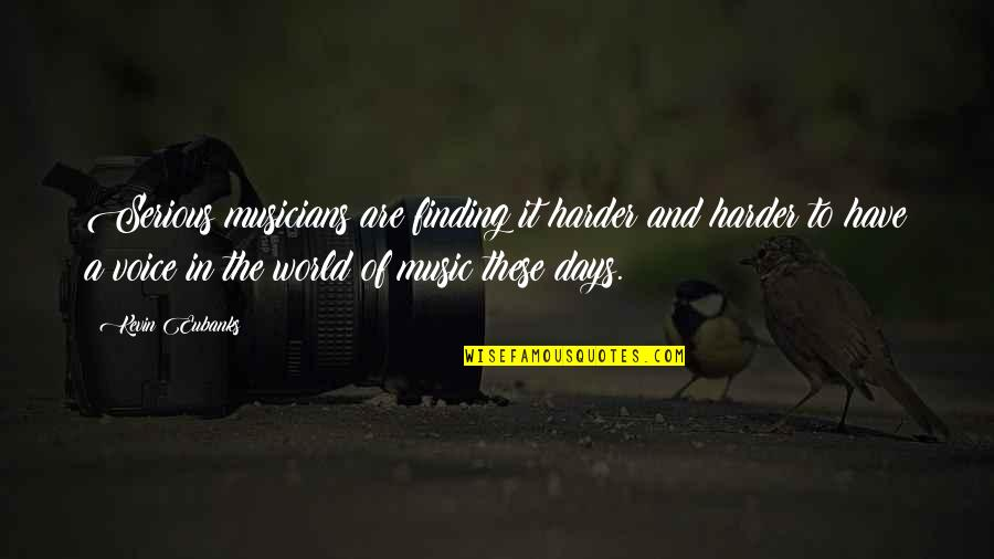 Music Musicians Quotes By Kevin Eubanks: Serious musicians are finding it harder and harder