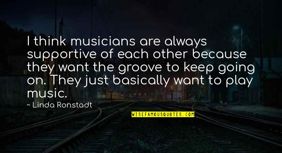 Music Musicians Quotes By Linda Ronstadt: I think musicians are always supportive of each