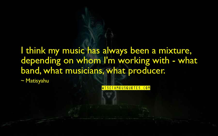 Music Musicians Quotes By Matisyahu: I think my music has always been a