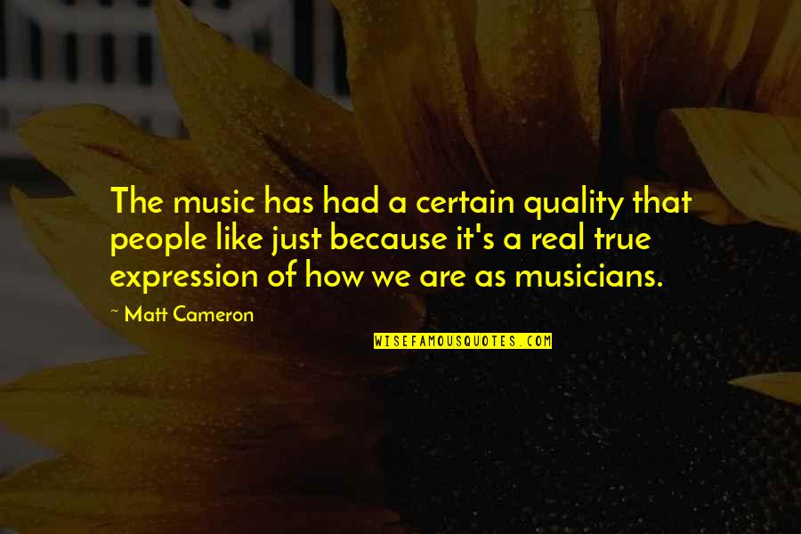 Music Musicians Quotes By Matt Cameron: The music has had a certain quality that