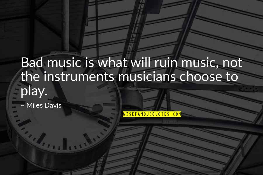 Music Musicians Quotes By Miles Davis: Bad music is what will ruin music, not
