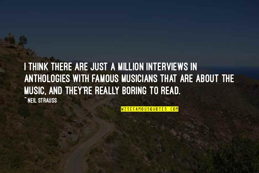 Music Musicians Quotes By Neil Strauss: I think there are just a million interviews