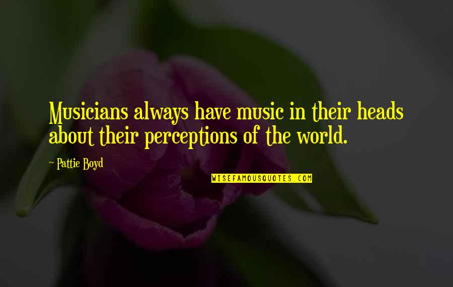 Music Musicians Quotes By Pattie Boyd: Musicians always have music in their heads about